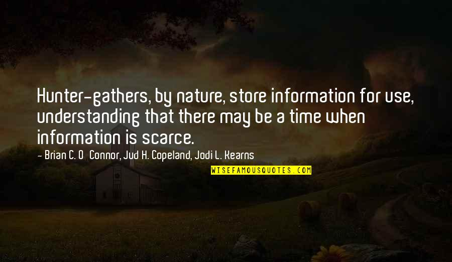 C.c. Hunter Quotes By Brian C. O'Connor, Jud H. Copeland, Jodi L. Kearns: Hunter-gathers, by nature, store information for use, understanding