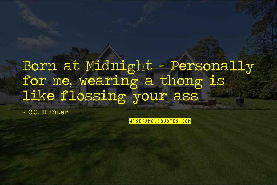 C.c. Hunter Quotes By C.C. Hunter: Born at Midnight - Personally for me, wearing