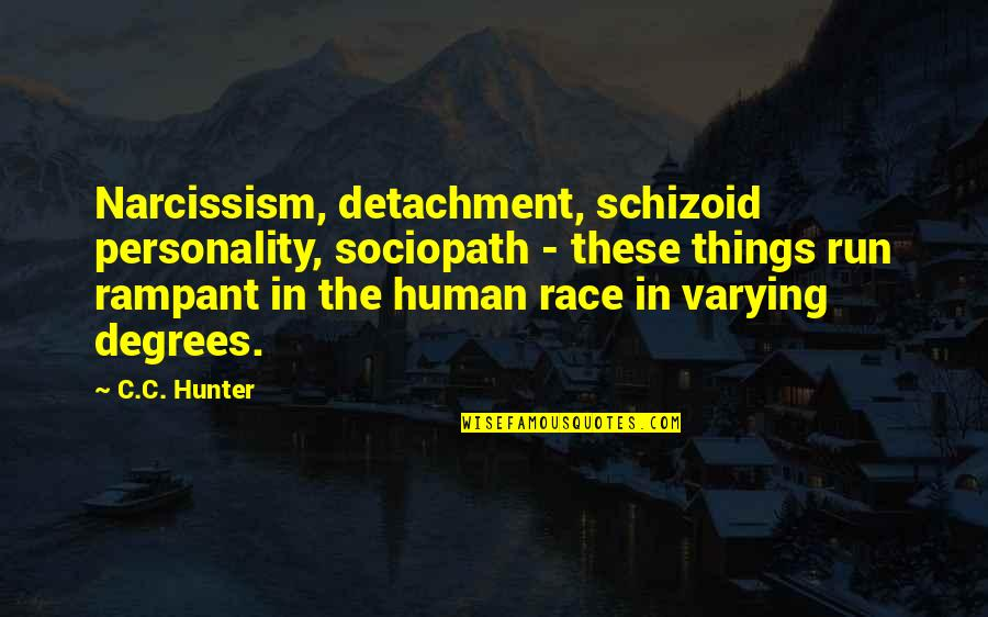 C.c. Hunter Quotes By C.C. Hunter: Narcissism, detachment, schizoid personality, sociopath - these things