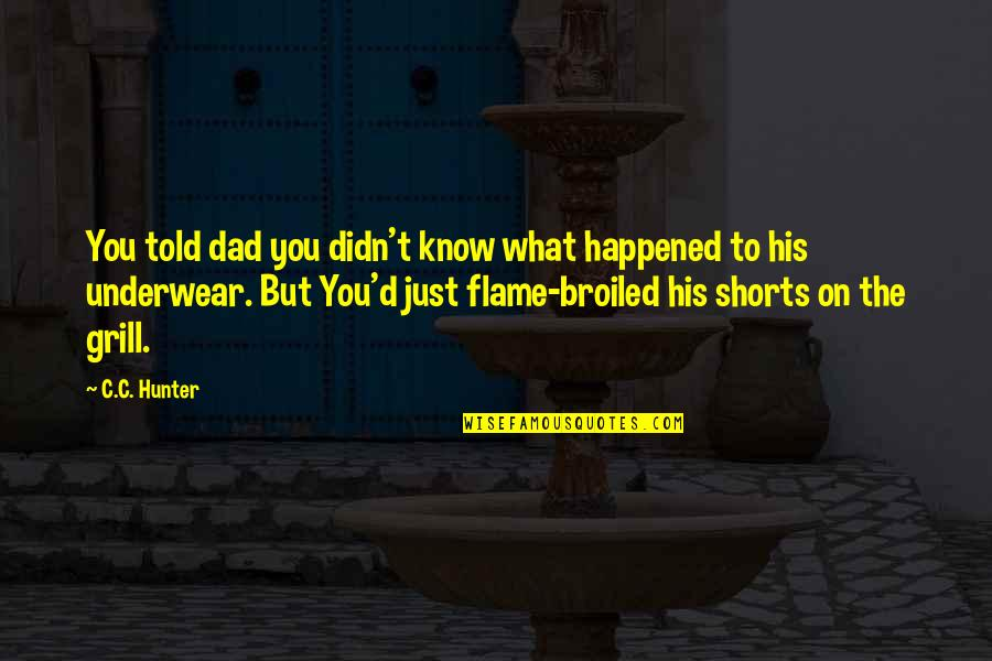C.c. Hunter Quotes By C.C. Hunter: You told dad you didn't know what happened
