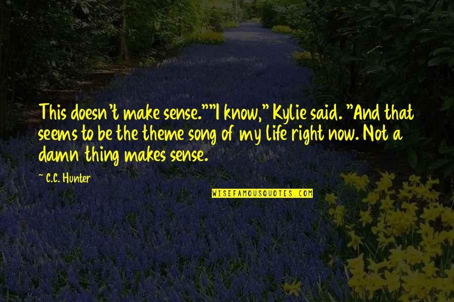 "C.c. Hunter Quotes By C.C. Hunter: This doesn't make sense.""""I know,"" Kylie said. ""And"