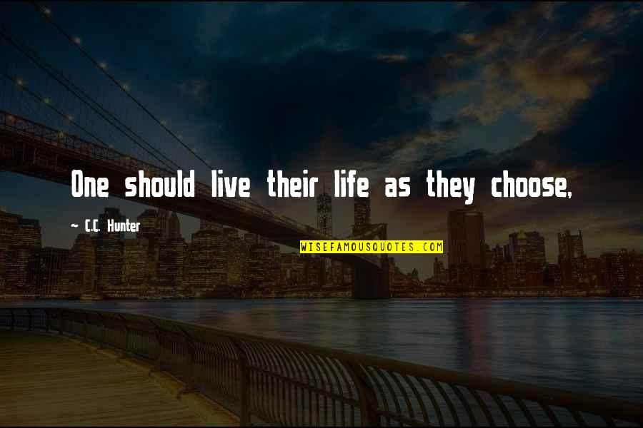 C.c. Hunter Quotes By C.C. Hunter: One should live their life as they choose,