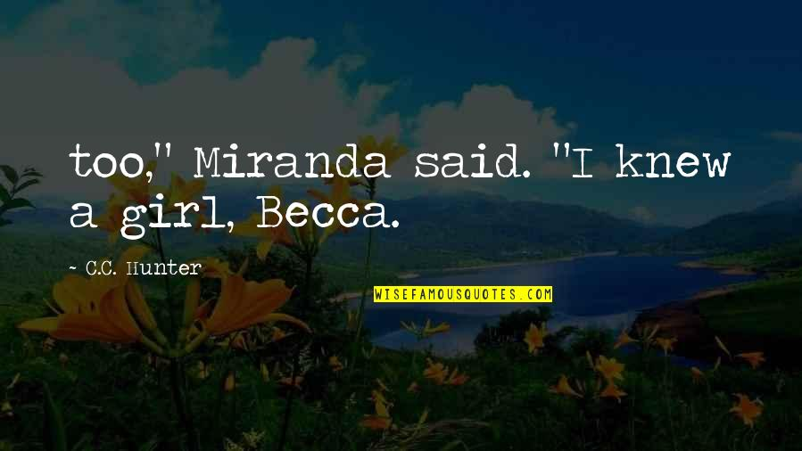 "C.c. Hunter Quotes By C.C. Hunter: too,"" Miranda said. ""I knew a girl, Becca."
