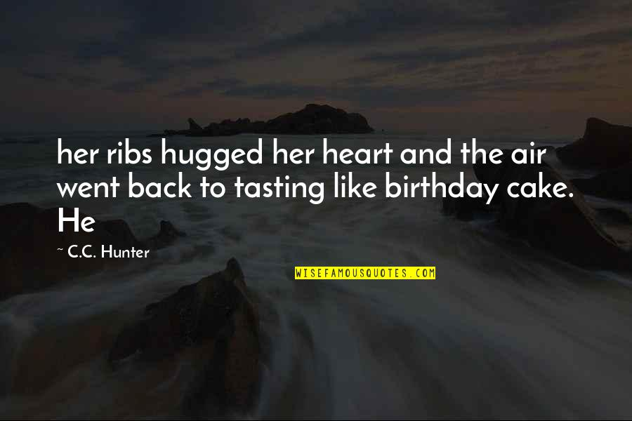 C.c. Hunter Quotes By C.C. Hunter: her ribs hugged her heart and the air