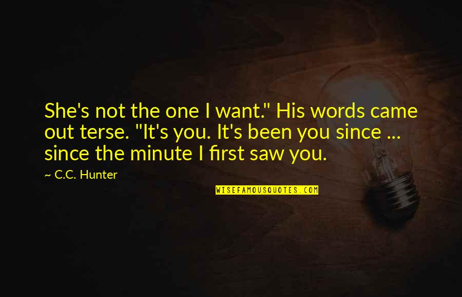 "C.c. Hunter Quotes By C.C. Hunter: She's not the one I want."" His words"