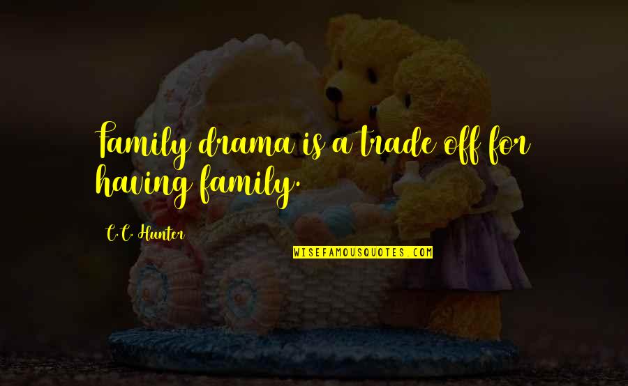 C.c. Hunter Quotes By C.C. Hunter: Family drama is a trade off for having