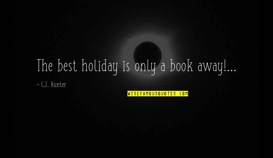 C.c. Hunter Quotes By C.J. Hunter: The best holiday is only a book away!...