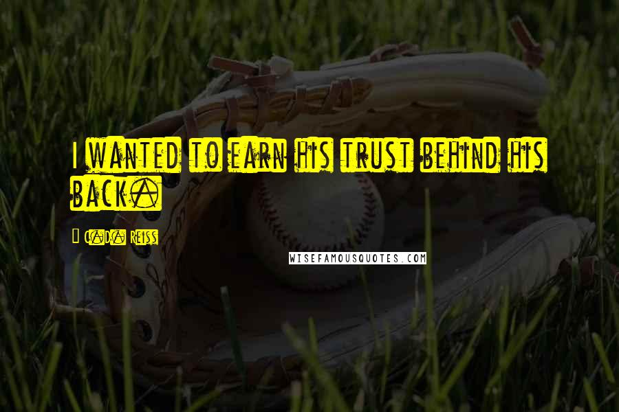 C.D. Reiss quotes: I wanted to earn his trust behind his back.