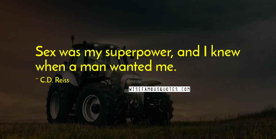 C.D. Reiss quotes: Sex was my superpower, and I knew when a man wanted me.