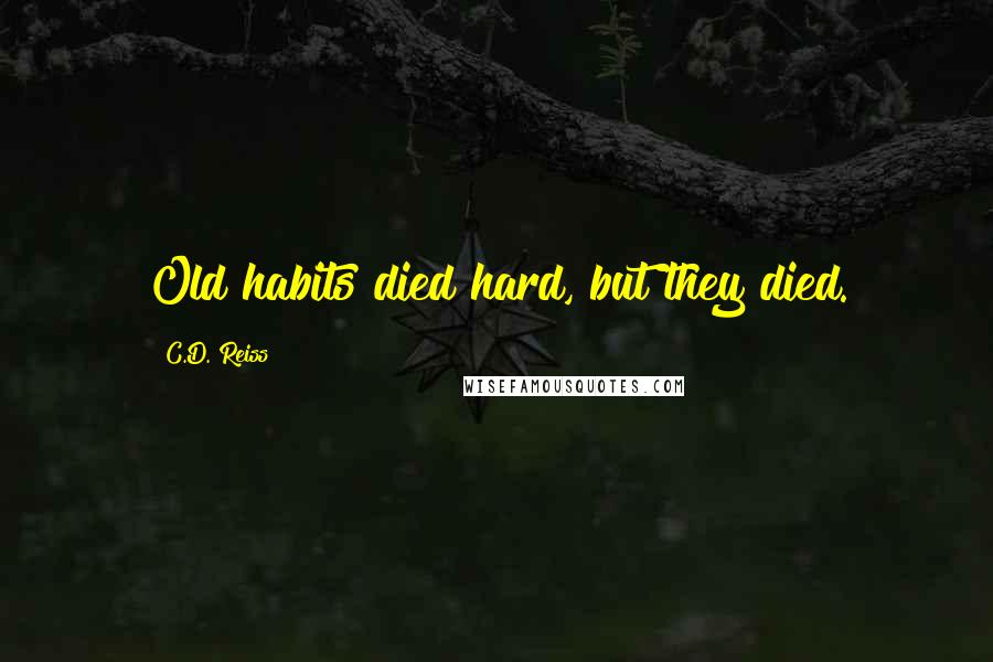 C.D. Reiss quotes: Old habits died hard, but they died.