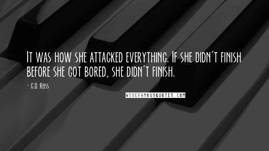 C.D. Reiss quotes: It was how she attacked everything. If she didn't finish before she got bored, she didn't finish.