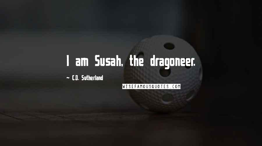 C.D. Sutherland quotes: I am Susah, the dragoneer.