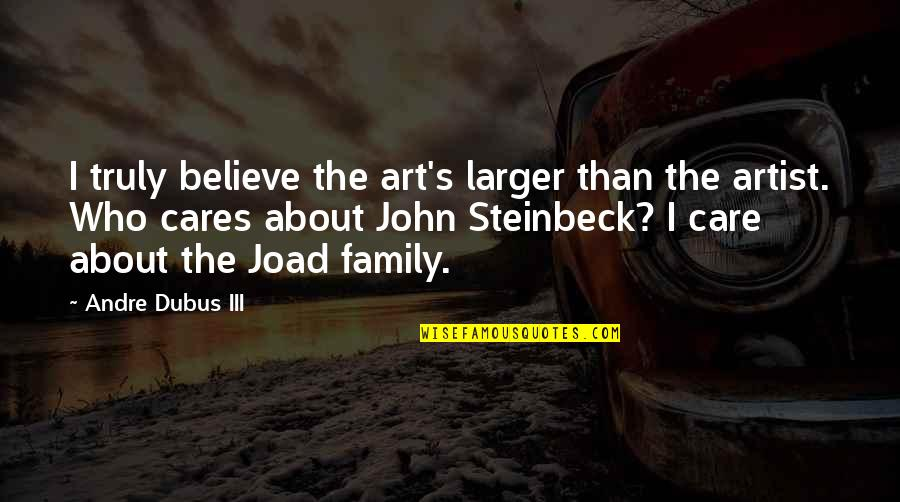 C.e.m. Joad Quotes By Andre Dubus III: I truly believe the art's larger than the