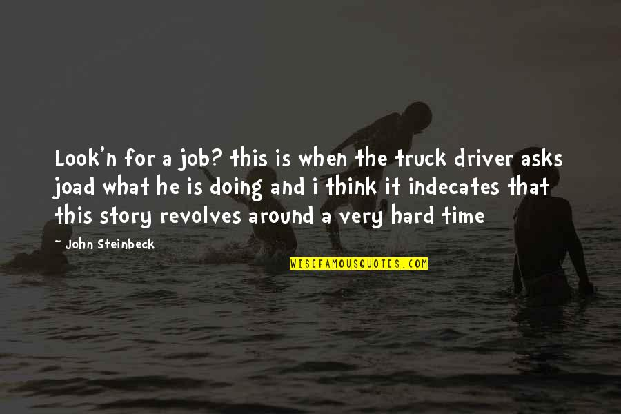 C.e.m. Joad Quotes By John Steinbeck: Look'n for a job? this is when the