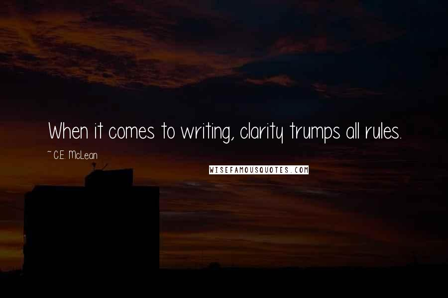 C.E. McLean quotes: When it comes to writing, clarity trumps all rules.