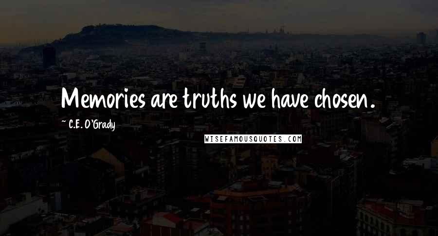 C.E. O'Grady quotes: Memories are truths we have chosen.