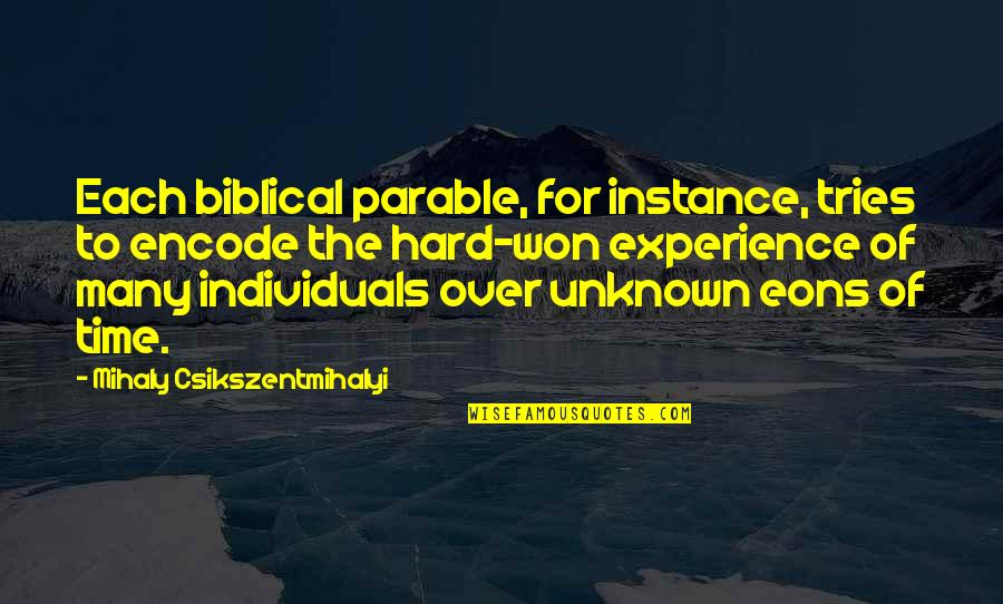 C# Encode Quotes By Mihaly Csikszentmihalyi: Each biblical parable, for instance, tries to encode
