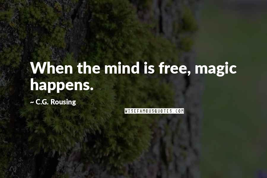 C.G. Rousing quotes: When the mind is free, magic happens.