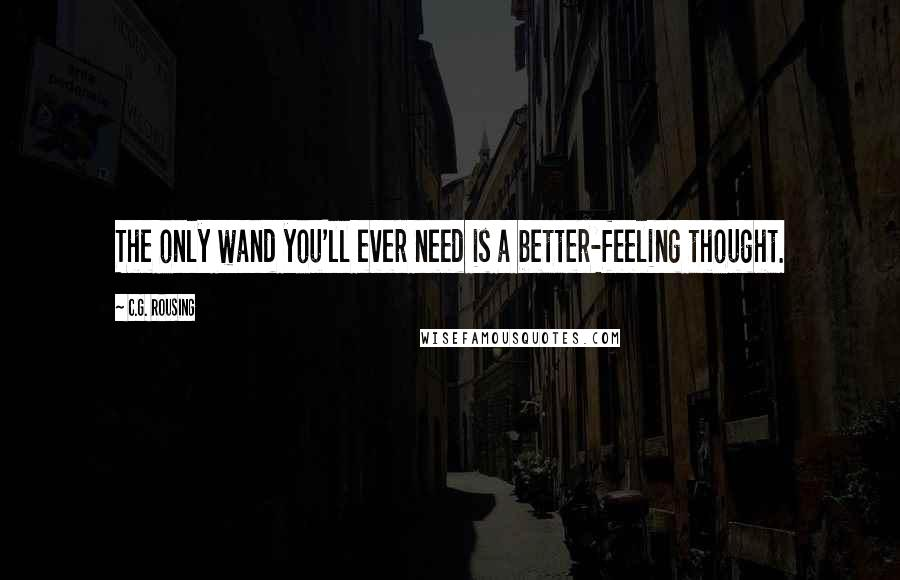 C.G. Rousing quotes: The only wand you'll ever need is a better-feeling thought.