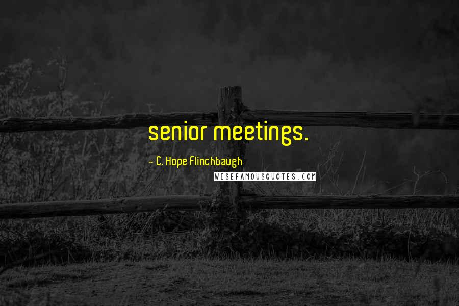 C. Hope Flinchbaugh quotes: senior meetings.