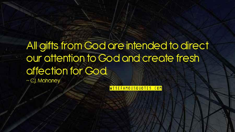 C.j. Mahaney Quotes By C.J. Mahaney: All gifts from God are intended to direct