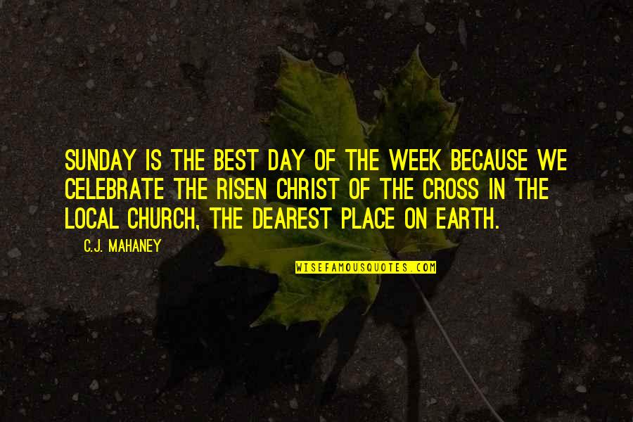 C.j. Mahaney Quotes By C.J. Mahaney: Sunday is the best day of the week