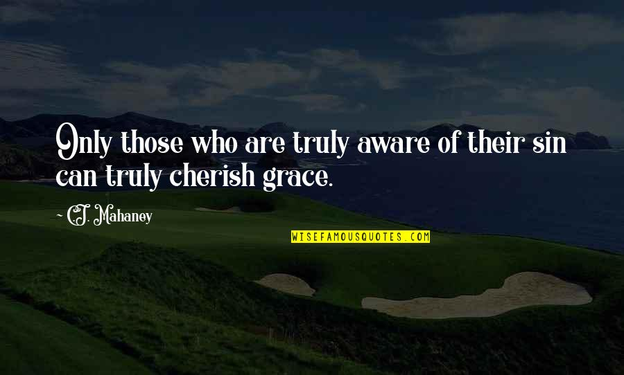C.j. Mahaney Quotes By C.J. Mahaney: Only those who are truly aware of their