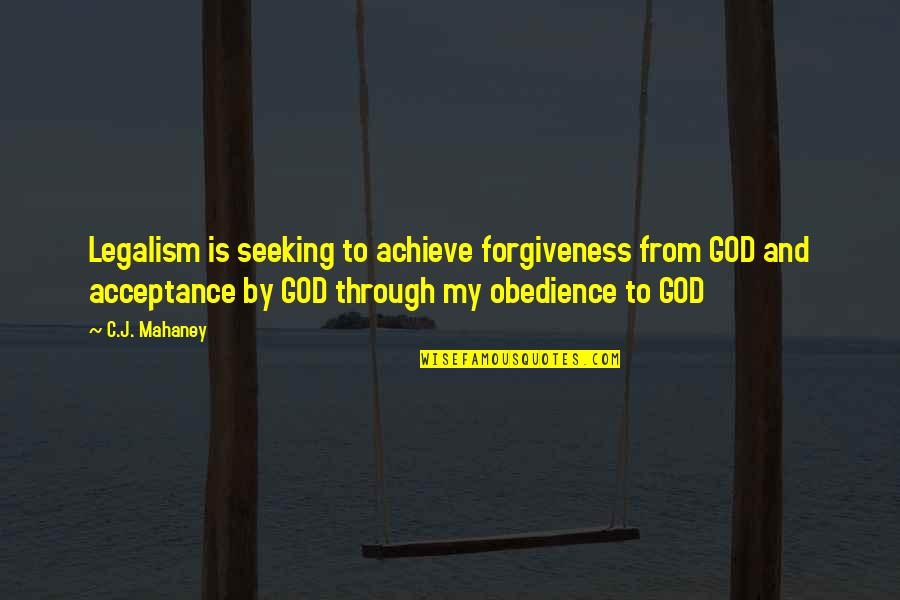 C.j. Mahaney Quotes By C.J. Mahaney: Legalism is seeking to achieve forgiveness from GOD