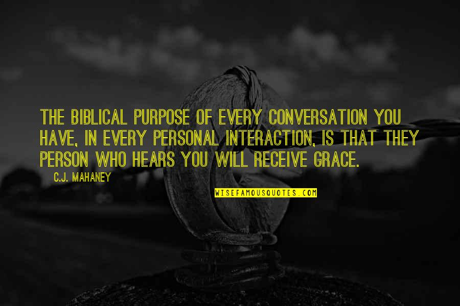 C.j. Mahaney Quotes By C.J. Mahaney: The biblical purpose of every conversation you have,