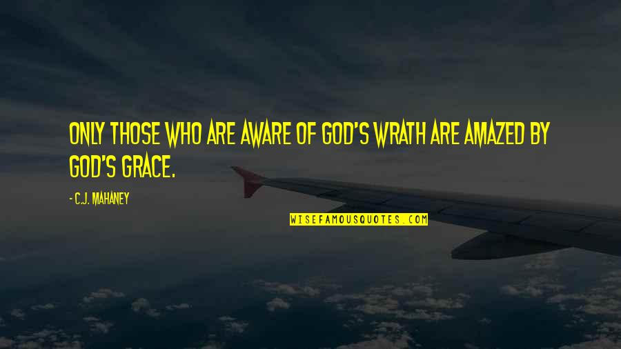 C.j. Mahaney Quotes By C.J. Mahaney: Only those who are aware of God's wrath
