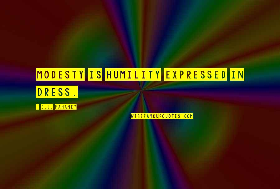 C.j. Mahaney Quotes By C.J. Mahaney: Modesty is humility expressed in dress.