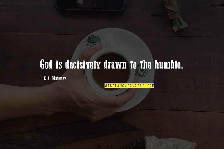 C.j. Mahaney Quotes By C.J. Mahaney: God is decisively drawn to the humble.