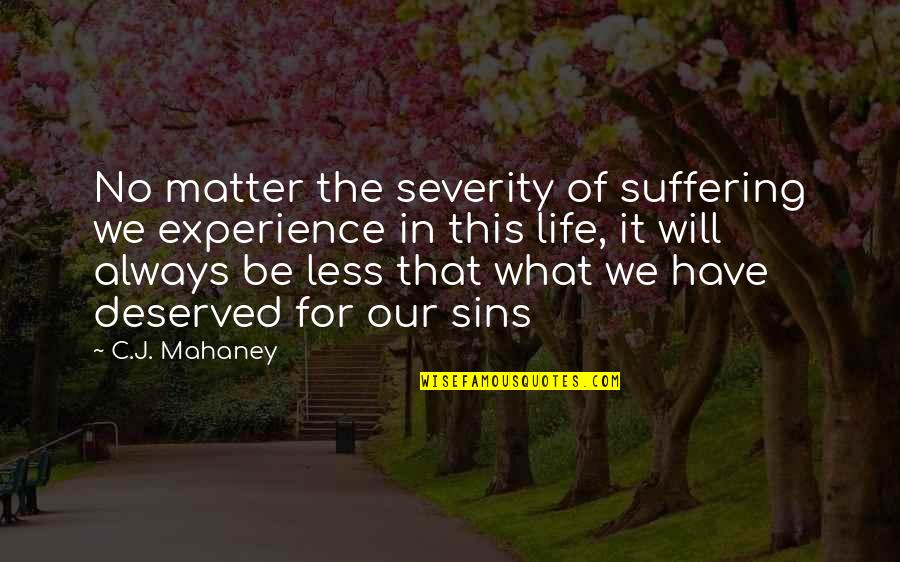C.j. Mahaney Quotes By C.J. Mahaney: No matter the severity of suffering we experience