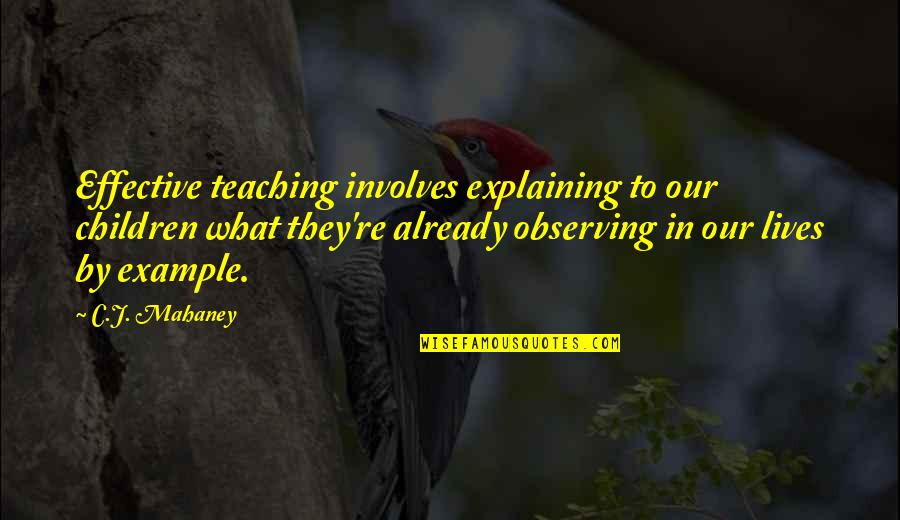 C.j. Mahaney Quotes By C.J. Mahaney: Effective teaching involves explaining to our children what