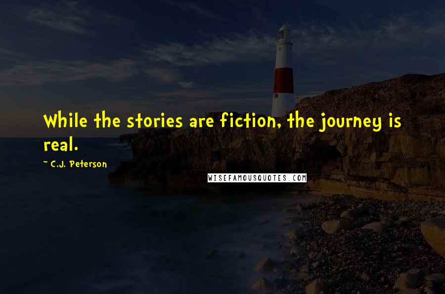 C.J. Peterson quotes: While the stories are fiction, the journey is real.