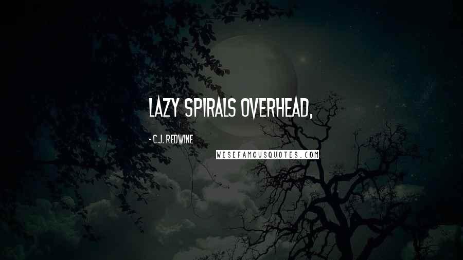 C.J. Redwine quotes: lazy spirals overhead,