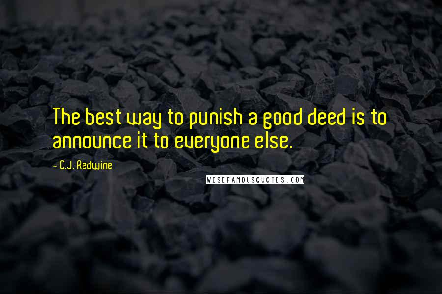 C.J. Redwine quotes: The best way to punish a good deed is to announce it to everyone else.