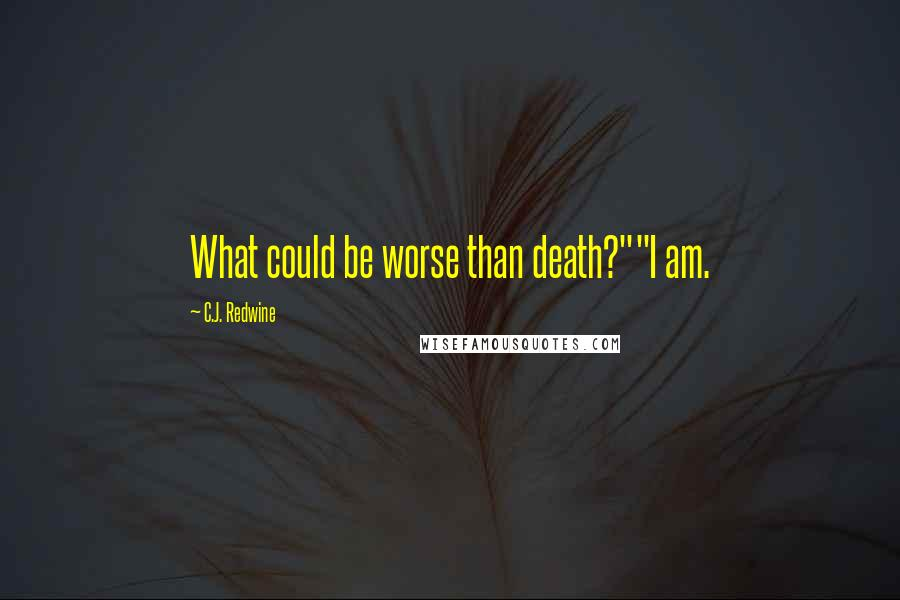 "C.J. Redwine quotes: What could be worse than death?""""I am."