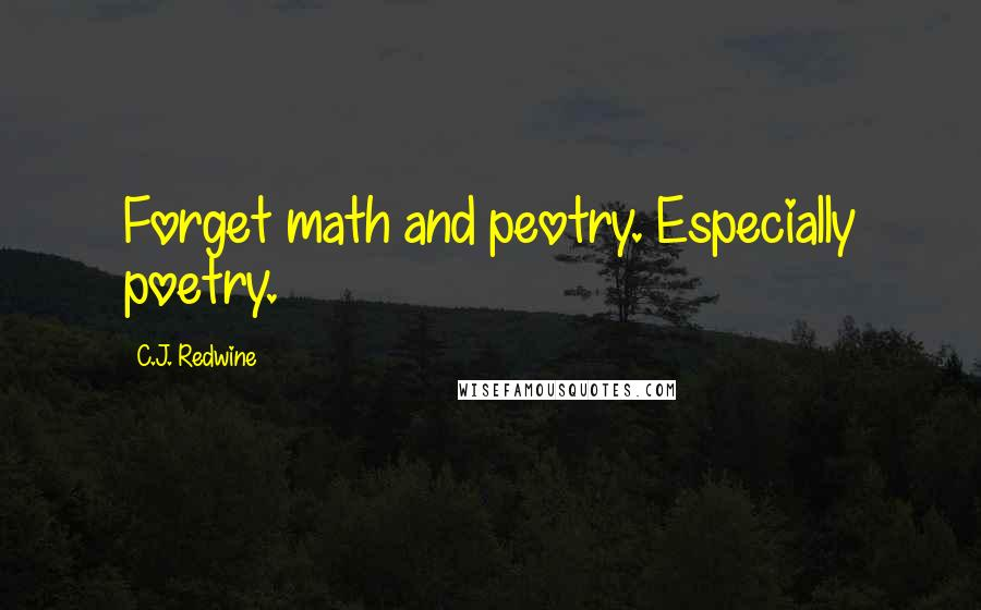 C.J. Redwine quotes: Forget math and peotry. Especially poetry.