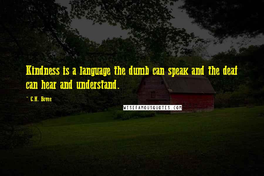 C.N. Bovee quotes: Kindness is a language the dumb can speak and the deaf can hear and understand.