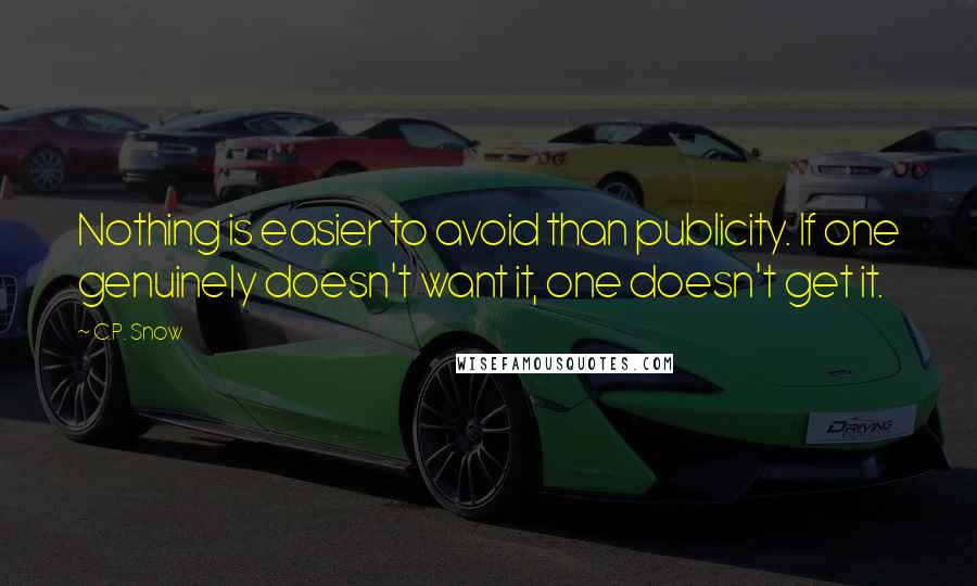 C.P. Snow quotes: Nothing is easier to avoid than publicity. If one genuinely doesn't want it, one doesn't get it.