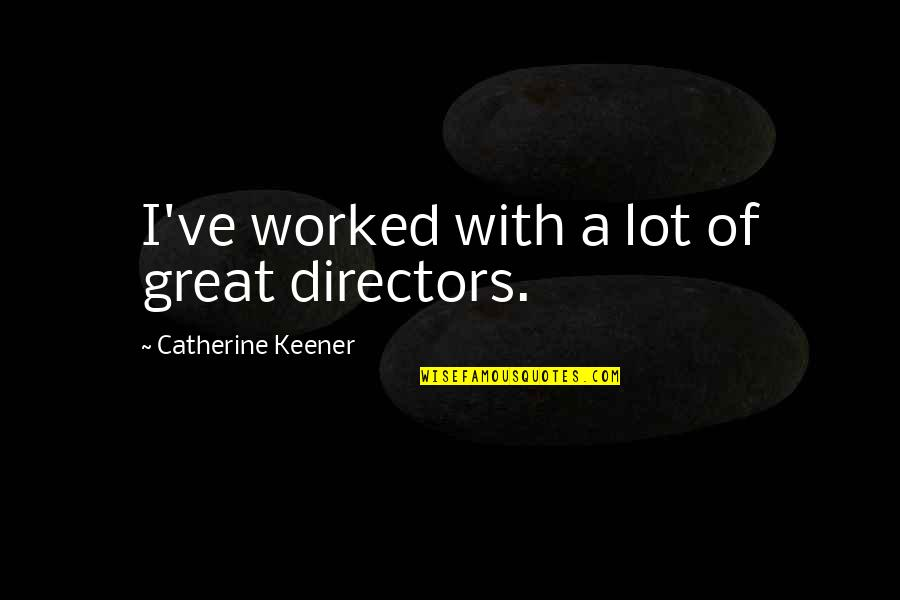C# Parse Csv Double Quotes By Catherine Keener: I've worked with a lot of great directors.