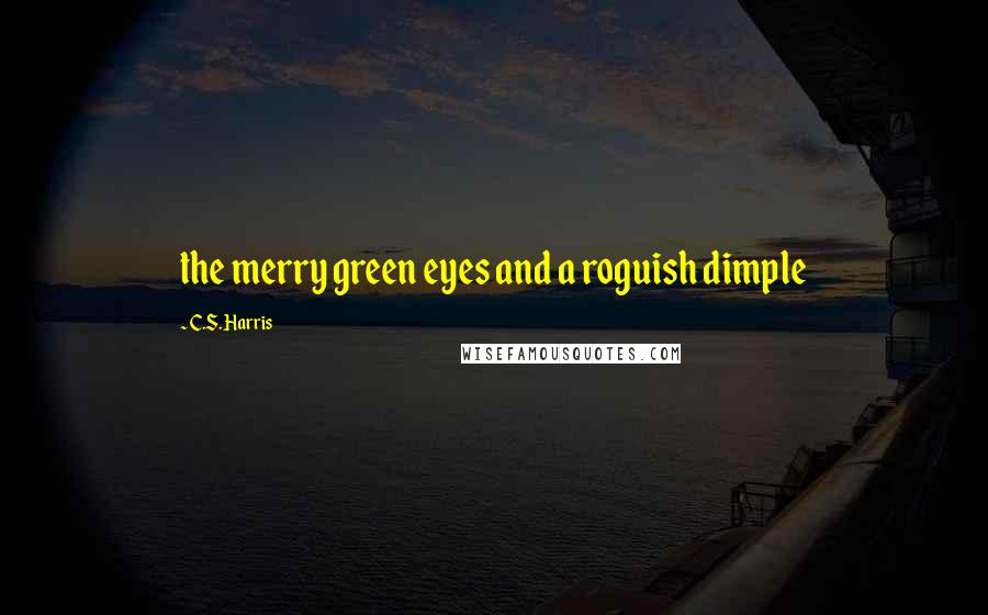 C.S. Harris quotes: the merry green eyes and a roguish dimple