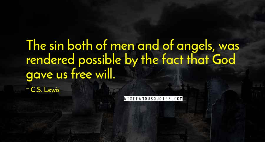 C.S. Lewis quotes: The sin both of men and of angels, was rendered possible by the fact that God gave us free will.