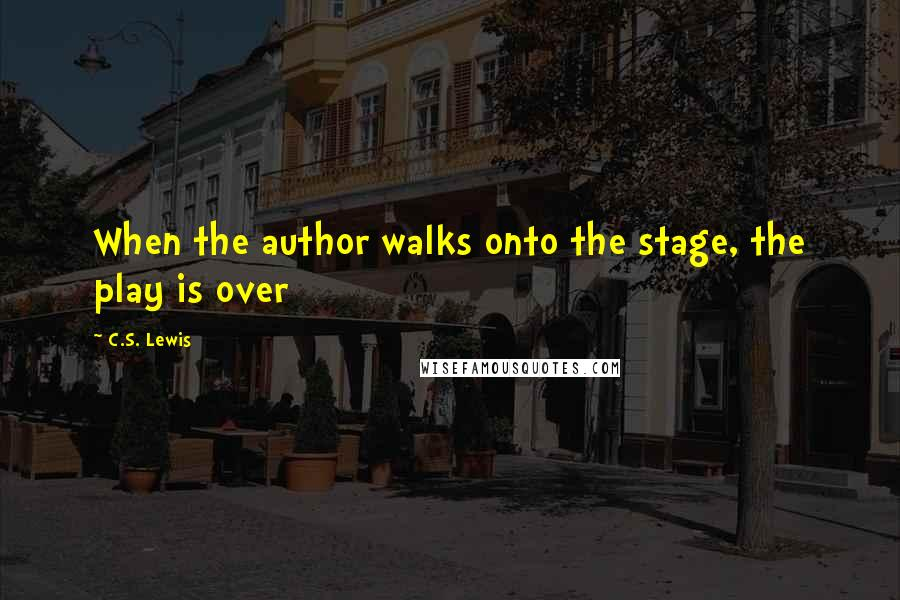 C.S. Lewis quotes: When the author walks onto the stage, the play is over