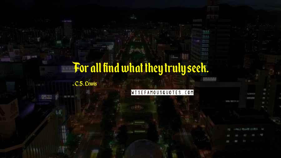 C.S. Lewis quotes: For all find what they truly seek.