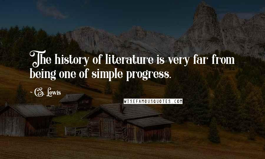 C.S. Lewis quotes: The history of literature is very far from being one of simple progress.