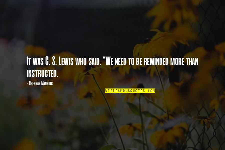 "C S Lewis Quotes By Brennan Manning: It was C. S. Lewis who said, ""We"