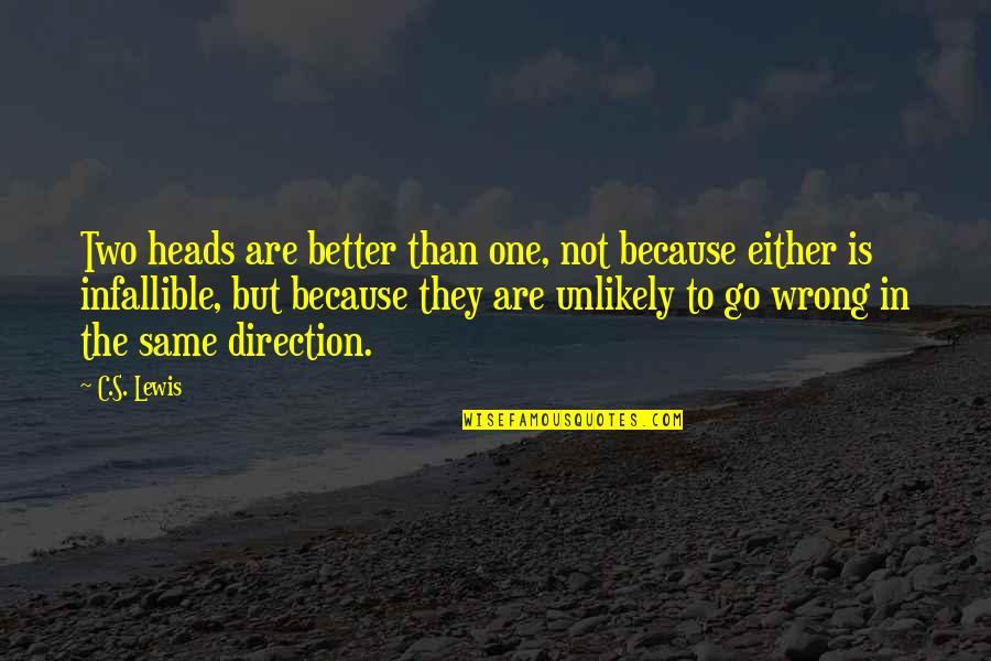 C S Lewis Quotes By C.S. Lewis: Two heads are better than one, not because