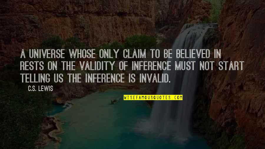 C S Lewis Quotes By C.S. Lewis: A universe whose only claim to be believed